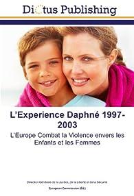 L?Experience Daphné 1997-2003: L?Europe Combat la Violence envers les Enfants et les Femmes par Ministère de la justice France