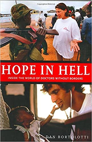 Hope In Hell Inside The World Of Doctors Without Borders 9781552978658 Medicine Health Science Books Amazon