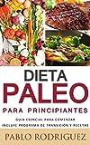 Dieta Paleolitica para principiantes - Incluye programa de transición y recetas para bajar de peso y adelgazar: Conozca los beneficios de la dieta Paleolítica para la salud, como bajar de peso