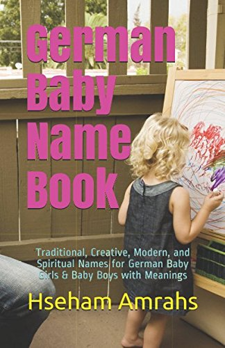 Books : German Baby Name Book: Traditional, Creative, Modern, and Spiritual Names for German Baby Girls & Baby Boys with Meanings