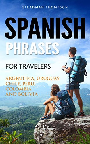 Spanish Phrases for Travelers: Ideal for Argentina, Uruguay, Chile, Perú, Colombia, Venezuela and Bolivia.