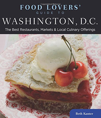 Food Lovers' Guide to Washington, D.C.: The Best Restaurants, Markets & Local Culinary Offerings (Food Lovers' Series)