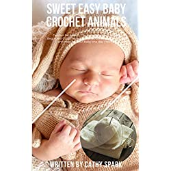 sweet easy baby crochet animals: Crochet for babies: The Complete Step by Step Beginners Guide How to Crochet Lovely animals Socks and Hats for your Baby one day crochet