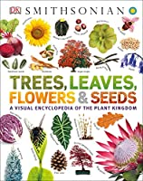 Trees, Leaves, Flowers and Seeds: A Visual Encyclopedia of the Plant Kingdom Cover