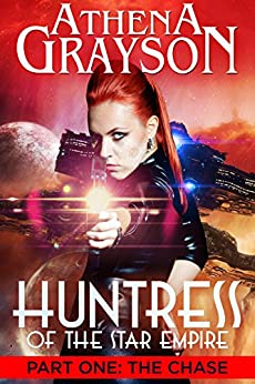 The Chase (Huntress of the Star Empire: Part One): Part One: Huntress of the Star Empire by [Grayson, Athena]