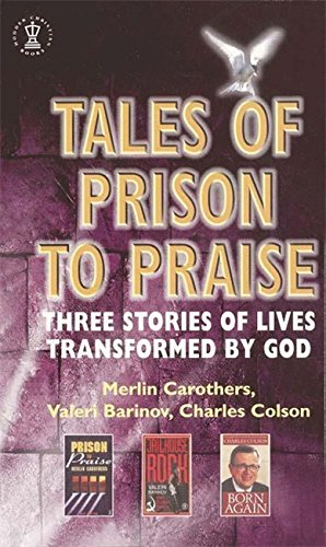 Tales of Prison to Praise: Three Stories of Lives Transformed by God