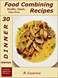 img - for Food Combining Recipes 30 Dinner Menus: Healthy, Simple and Fuss-Free Recipes (Food Combining Cookbooks 6) book / textbook / text book