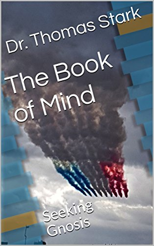 The Book of Mind: Seeking Gnosis (The Truth Series 5) by [Stark, Dr. Thomas]