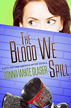 The Blood We Spill: Suspense with a Dash of Humor (A Letty Whittaker 12 Step Mystery Book 4) by [Glaser, Donna White]