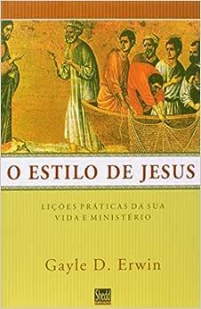 Estilo de Jesus, O: Lições Práticas da sua Vida e Ministério