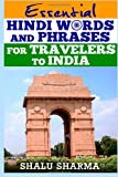 Essential Hindi Words and Phrases for Travelers to India, Shalu Sharma, 1492752517
