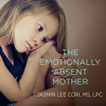 The Emotionally Absent Mother: A Guide to Self-Healing and Getting the Love You Missed | Jasmin Lee Cori MS LPC