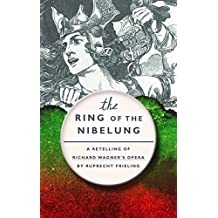 The Ring of the Nibelung: A retelling of Richard Wagner's opera