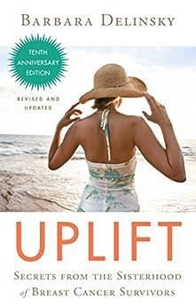 Uplift: Secrets from the Sisterhood of Breast Cancer Survivors by [Delinsky, Barbara]