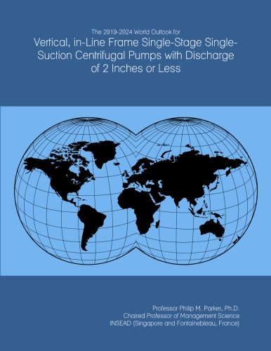 The 2019-2024 World Outlook for Vertical, in-Line Frame Single-Stage Single-Suction Centrifugal Pumps with Discharge of 2 Inches or Less - Vertical In Line Centrifugal Pump