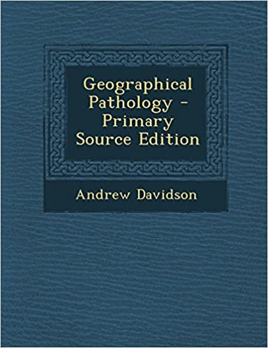 Geographical Pathology - Primary Source Edition