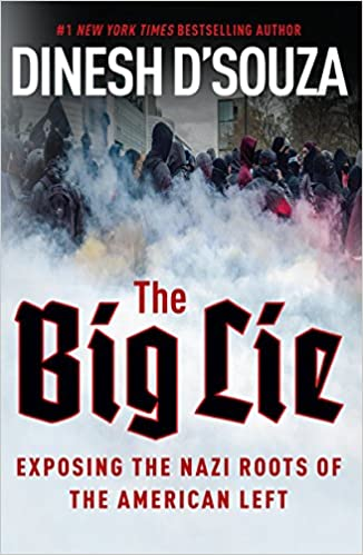 D'Souza – The Big Lie: Exposing the Nazi Roots of the American Left