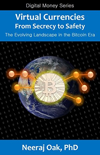Virtual Currencies - From Secrecy to Safety: The Evolving Landscape in the Bitcoin Era (Digital Money Series Book 2)