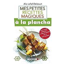 Mes petites recettes magiques à la plancha: Sain, rapide, diététique… le mode de cuisson qui va tout changer ! (French Edition)