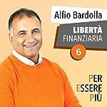 Libertà Finanziaria: Per essere più | Alfio Bardolla