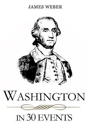 Biography: Washington in 30 Events: The Life Of A Patriot (George  Washington Biography, Biography Books, Biographies Of Famous People)  (Biography