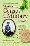 Mastering Census and Military Records 2E, W. Daniel Quillen, 1593601727