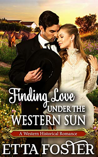 Finding Love Under the Western Sun: A Historical Western Romance Book by [Foster, Etta]