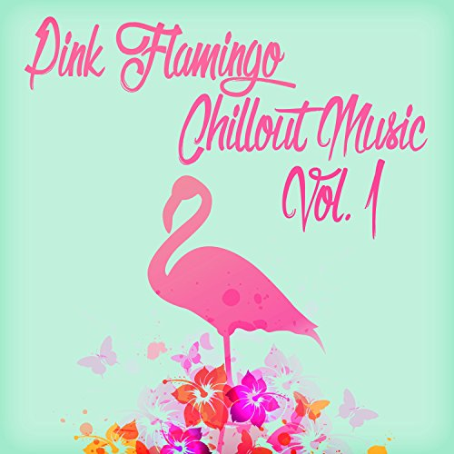 Pink Flamingo Chillout Music, Vol. 1 ()