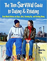 The Teen Survival Guide to Dating & Relating: Real-World Advice for Teens on Guys, Girls, Growing Up, and Getting Along