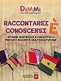 Image de Raccontarsi è conoscersi. Storie, emozioni e didattica per una società multiculturale (Italian Edition)