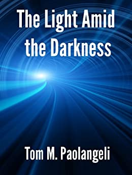 The Light Amid the Darkness by [Paolangeli, Tom]