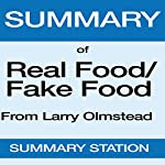 Summary of Real Food/Fake Food from Larry Olmsted |  Summary Station