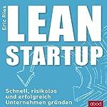 Lean Startup: Schnell, risikolos und erfolgreich Unternehmen gründen | Eric Ries