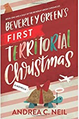 Beverley Green's First Territorial Christmas: Book One and a Half of the Beverley Green Chronicles Paperback