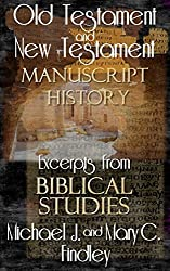 Old Testament and New Testament Manuscript History: Excerpts from Biblical Studies