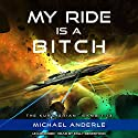 My Ride Is a Bitch: The Kurtherian Gambit, Book 13 Audiobook by Michael Anderle Narrated by Emily Beresford