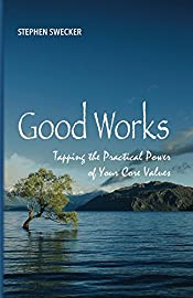 Good Works!: Tapping the Practical Power of Your Core Values