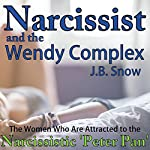 Narcissist and the Wendy Complex: The Women Who Are Attracted to the Narcissistic 'Peter Pan': Transcend Mediocrity, Book 93 | J. B. Snow