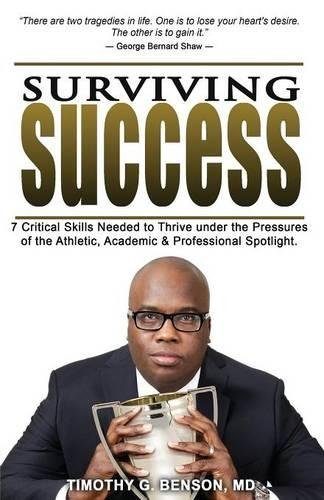 Download Surviving Success: 7 Critical Skills Needed To Thrive Under The Pressures of The Athletic, Academic, and Professional Spotlight PDF