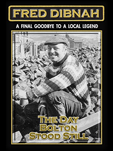 Fred Dibnah - A Final Goodbye to a Local Legend: The Day Bolton Stood Still ()