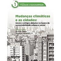 Mudanças Climáticas e as Cidades: Novos e Antigos Debates na Busca da Sustentabilidade Urbana e Social (Volume 1)