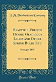 Amazon / Forgotten Books: Beautiful French Hybrid Gladiolus Lilies and Other Spring Bulbs Etc Spring of 1895 Classic Reprint (J. M. Thorburn and Company)
