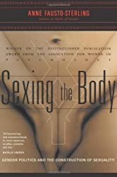 Sexing the Body: Gender Politics and the Construction of Sexuality by Anne Fausto-Sterling (2000-11-30)