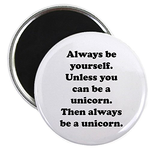 CafePress - Then Always Be A Unicorn - 2.25