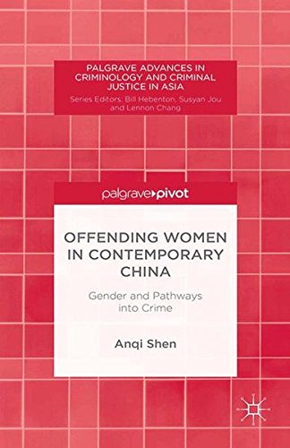 Offending Women in Contemporary China: Gender and Pathways into Crime (Palgrave Advances in Criminology and Criminal Justice in Asia)