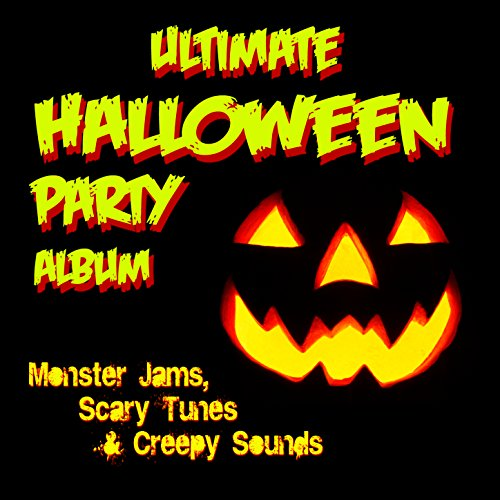 Ultimate Halloween Party Album: Monster Jams; Scary Tunes & Creepy -