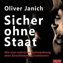 Sicher ohne Staat: Wie eine natürliche Rechtsordnung ohne Gewaltmonopol funktioniert Hörbuch von Oliver Janich Gesprochen von: Markus Böker