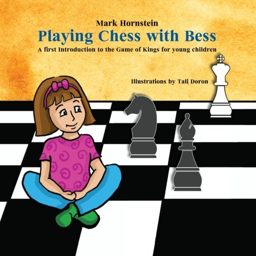 Playing  Chess with Bess: A first Introduction to the Game of Kings for young children pdf