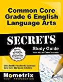 Common Core Grade 6 English Language Arts Secrets Study Guide: CCSS Test Review for the Common Core State Standards Initiative