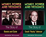 money power and violence 2in1 the story of bonnie and clyde and enoch nucky johnson